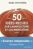 Marc Dufumier - 50 idées reçues sur l'agriculture et l'alimentation.