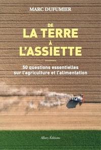 Marc Dufumier - De la terre à l'assiette - 50 questions essentielles sur l'agriculture et l'alimentation.