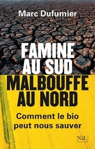 Marc Dufumier - Famine au sud, malbouffe au nord - Comment le bio peut nous sauver.