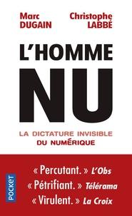 Marc Dugain et Christophe Labbé - L'homme nu - La dictature invisible du numérique.