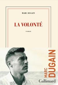 Marc Dugain - La volonté.
