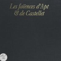 Marc Dumas et Henry-Pierre Fourest - Les faïences d'Apt et de Castellet.