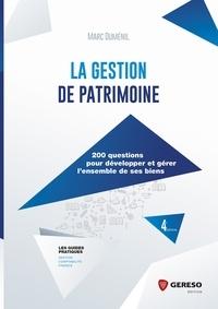 Marc Duménil - La gestion de patrimoine - 200 questions pour développer et gérer l'ensemble de ses biens.