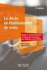 Marc Dupont et Annick Macrez - Le décès en établissement de soins - Règles et recommandations à l'usage des personnels des hôpitaux et des EHPAD.