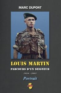 Marc Dupont - Louis Martin - Parcours d'un seigneur (1924-2005).