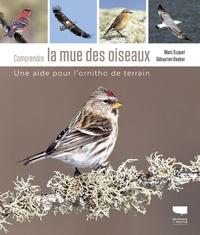 Marc Duquet et Sebastien Reeber - Comprendre la mue des oiseaux - Une aide pour l'ornitho de terrain.