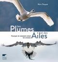 Marc Duquet - Des plumes et des ailes - Pourquoi et comment volent les oiseaux.