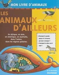 Marc Duquet et Frankie Merlier - Les animaux d'ailleurs - En Afrique, en Asie, en Amérique, en Australie, dans l'océan, dans les régions polaires.