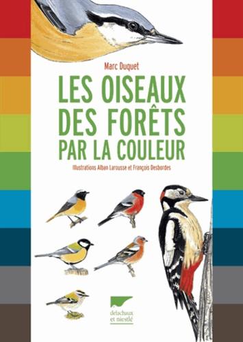 Marc Duquet - Les oiseaux des forêts par la couleur.