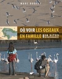Marc Duquet - Où voir les oiseaux en famille - 28 sites incontournables.