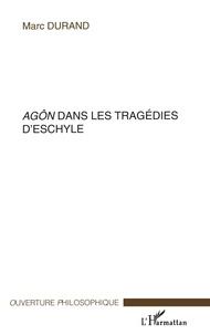 Marc Durand - Agôn dans les tragédies d'Eschyle.