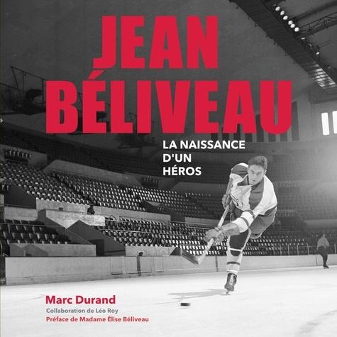 Marc Durand et Élise Béliveau - JEAN BÉLIVEAU La naissance d'un héros.