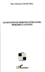 Marc Durand et Michel Fabre - Les situations de formations entre savoirs, problèmes et activités.
