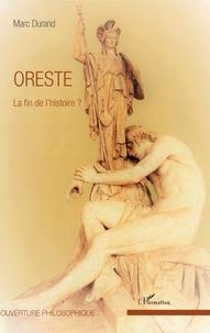 Marc Durand - Oreste - La fin de l'histoire ?.