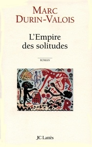 Marc Durin-Valois - L'Empire des solitudes.