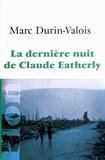 Marc Durin-Valois - La dernière nuit de Claude Eatherly.