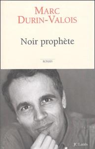 Marc Durin-Valois - Noir prophète.