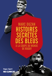 Marc Duzan - Histoires secrètes des Bleus à la Coupe du monde de rugby.