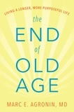 Marc E. Agronin, M.D. - The End of Old Age - Living a Longer, More Purposeful Life.
