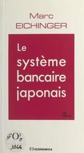 Marc Eichinger - Le système bancaire japonais.