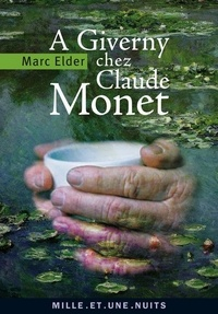 Marc Elder - A Giverny chez Claude Monet - suivi de « Claude Monet : années d'épreuves » par François Thiébault-Sisson (1900).