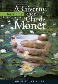 Marc Elder - A Giverny, chez Claude Monet - Suivi de Les années d'épreuves par Claude Monet.