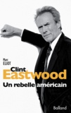 Marc Eliot - Clint Eastwood - Un rebelle américain.