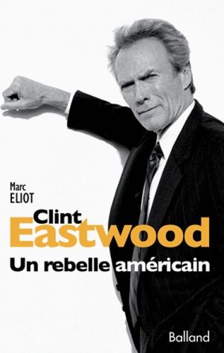 Clint Eastwood. Un rebelle américain