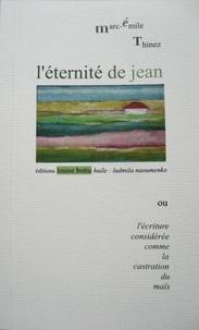 Marc-emile Thinez - L'éternité de Jean ou l'écriture considérée comme la castration du maïs.