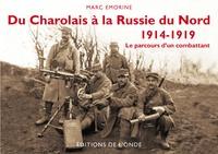 Marc Emorine - Du Charolais à la Russie du Nord, 1914-1919 - Le parcours d'un combattant.