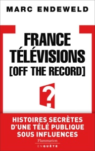 Marc Endeweld - France Télévisions, off the record.