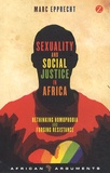 Marc Epprecht - Sexuality and Social Justice in Africa - Rethinking Homophobia and Forging Resistance.