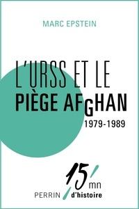 Marc Epstein - L'URSS et le piège Afghan 1979-1989.