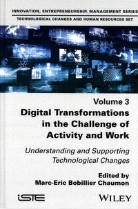 Marc-Eric Bobillier Chaumon - Innovation, Entrepreneurship, Management Series. Technological Changes and Human Resources Set - Volume 3, Digital Transformations in the Challenge of Activity and Work. Understanding and Supporting Technological Changes.