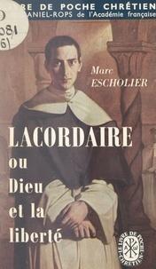 Marc Escholier - Lacordaire - Ou Dieu et la liberté.