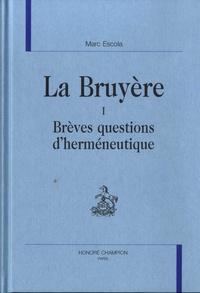 Marc Escola - La Bruyère - Tome 1, Brèves questions d'herméneutique.