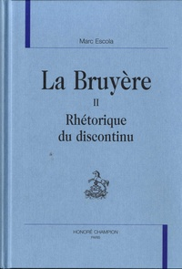 Marc Escola - La Bruyère - Tome 2, Rhétorique du discontinu.
