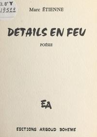 Marc Etienne - Détails en feu.