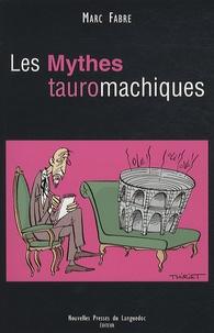 Marc Fabre - Les Mythes tauromachiques.