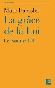 Marc Faessler - La grâce de la Loi - Le Psaume 119.