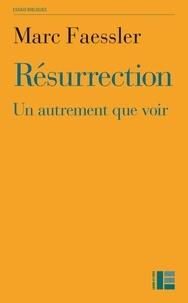 Marc Faessler - Résurrection - Un autrement que voir.