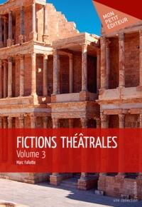 Marc Fafiotte - Fictions théâtrales - Volume 3.