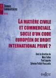 Marc Fallon et Paul Lagarde - La matière civile et commerciale, socle d'un code europeen de droit international privé ?.
