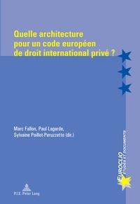 Marc Fallon et Paul Lagarde - Quelle architecture pour un code européen de droit international privé ?.