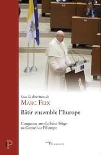 Marc Feix - Bâtir ensemble l'Europe - Cinquante ans du Saint-Siège au Conseil de l'Europe.