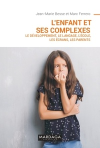 Marc Ferrero et Jean-Marie Besse - L'enfant et ses complexes - Le développement, le langage, l'école, les écrans, les parents.