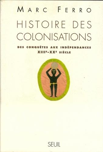 Histoire des colonisations. Des conquêtes aux indépendances, XIIIe-XXe siècle
