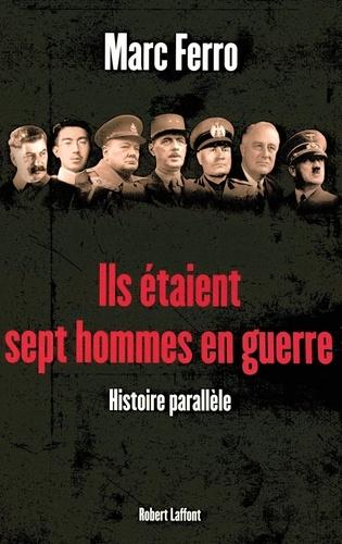 Ils étaient sept hommes en guerre. 1918-1945, Histoire parallèle