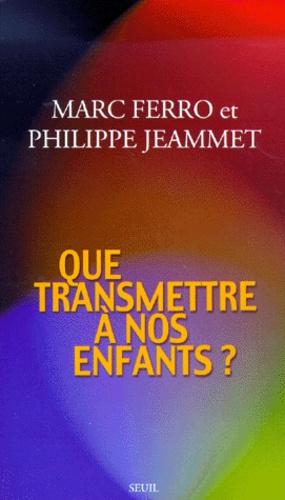 Marc Ferro et Philippe Jeammet - Que transmettre à nos enfants ?.
