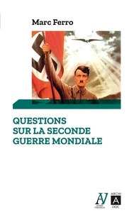 Marc Ferro - Questions sur la Seconde Guerre mondiale.